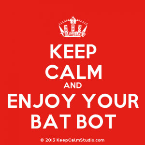 Keep calm and enjoy your bat bot